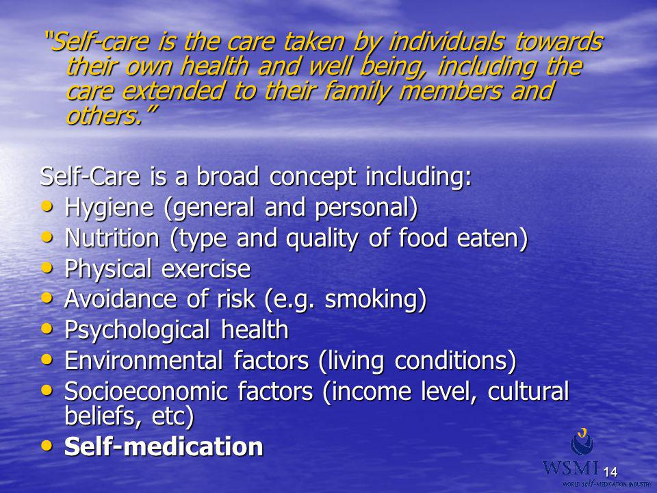 14 Self-care is the care taken by individuals towards their own health and well being, including the care extended to their family members and others.