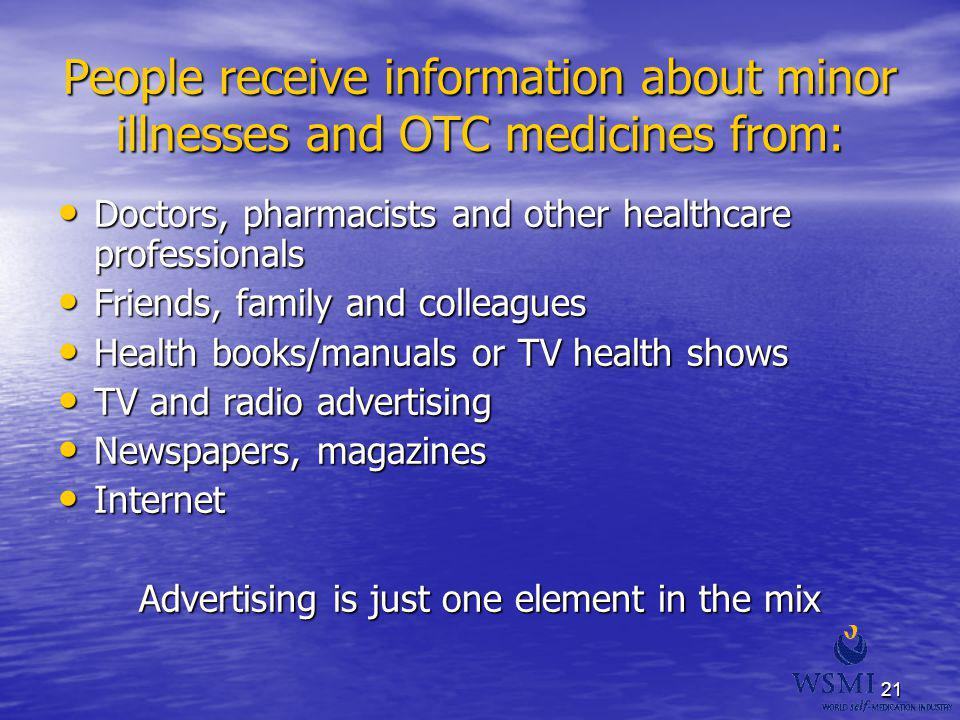 21 People receive information about minor illnesses and OTC medicines from: Doctors, pharmacists and other healthcare professionals Doctors, pharmacis