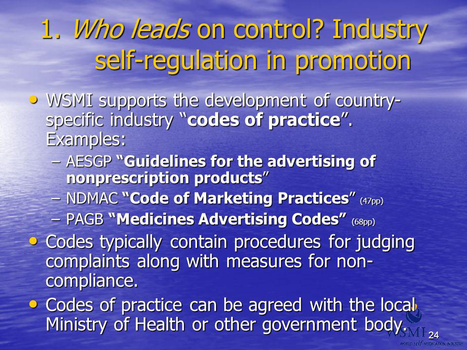 24 1. Who leads on control? Industry self-regulation in promotion WSMI supports the development of country- specific industry codes of practice. Examp