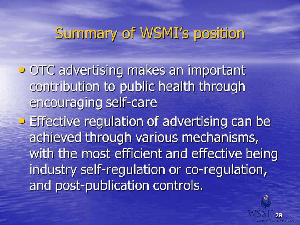 29 Summary of WSMIs position OTC advertising makes an important contribution to public health through encouraging self-care OTC advertising makes an i