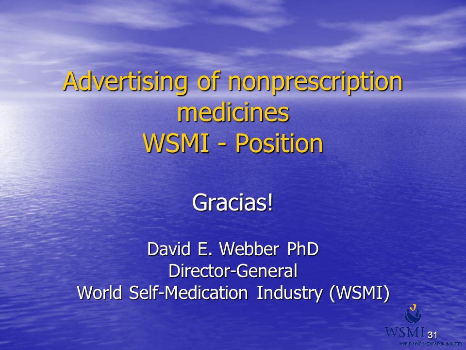 31 Advertising of nonprescription medicines WSMI - Position Gracias! David E. Webber PhD Director-General World Self-Medication Industry (WSMI)