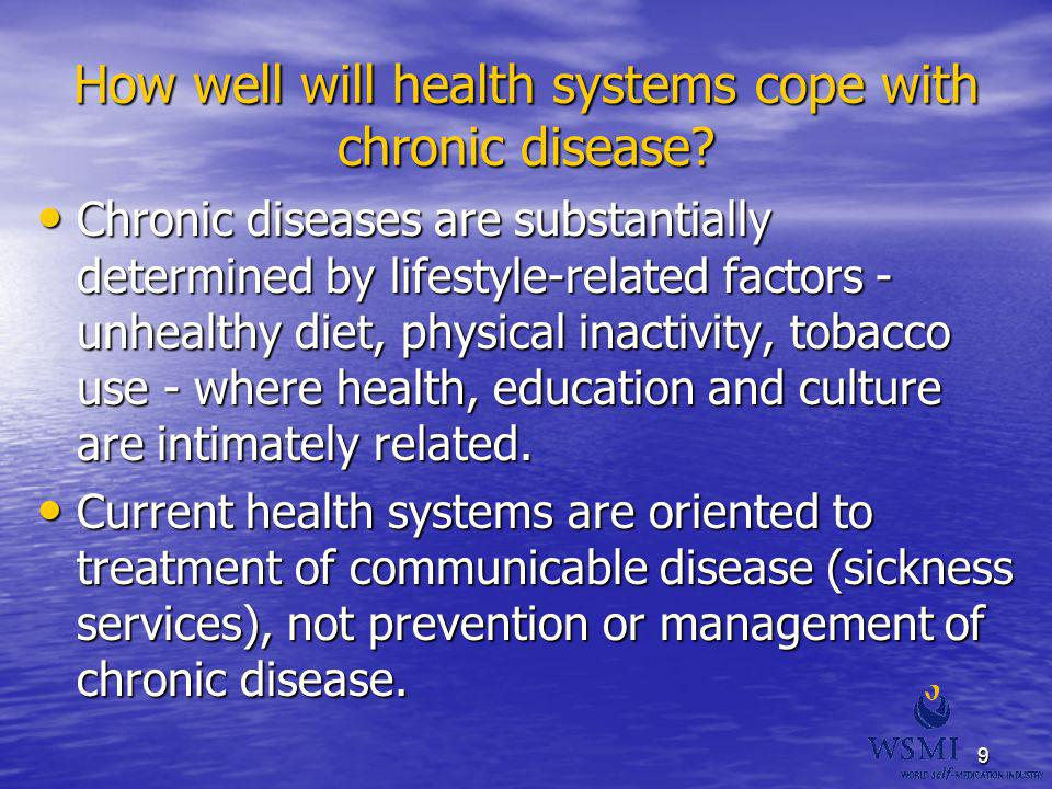 9 How well will health systems cope with chronic disease? Chronic diseases are substantially determined by lifestyle-related factors - unhealthy diet,