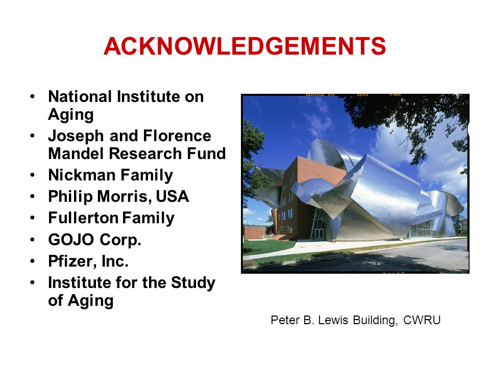 ACKNOWLEDGEMENTS National Institute on Aging Joseph and Florence Mandel Research Fund Nickman Family Philip Morris, USA Fullerton Family GOJO Corp.