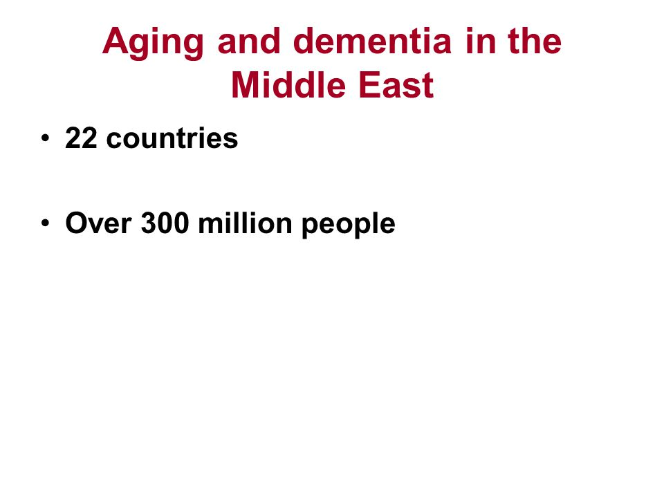 Aging and dementia in the Middle East 22 countries Over 300 million people