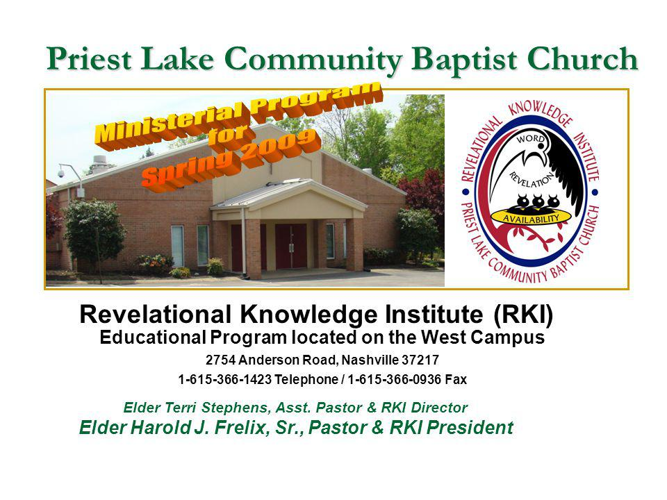 Priest Lake Community Baptist Church Educational Program located on the West Campus 2754 Anderson Road, Nashville 37217 1-615-366-1423 Telephone / 1-615-366-0936 Fax Revelational Knowledge Institute (RKI) Elder Terri Stephens, Asst.