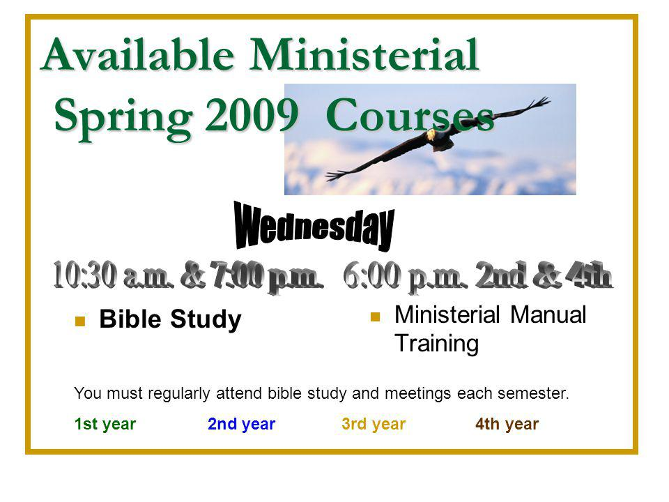 Available Ministerial Spring 2009 Courses Bible Study You must regularly attend bible study and meetings each semester.
