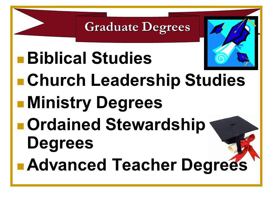 Graduate Degrees Biblical Studies Church Leadership Studies Ministry Degrees Ordained Stewardship Degrees Advanced Teacher Degrees