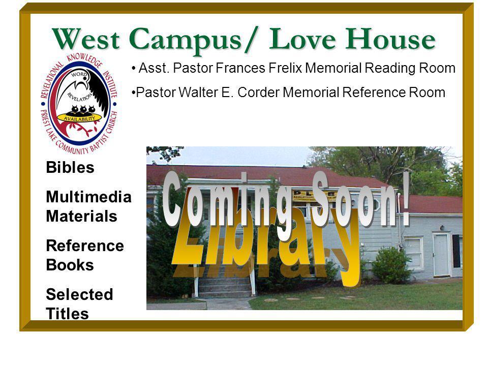 West Campus/ Love House Asst. Pastor Frances Frelix Memorial Reading Room Pastor Walter E.