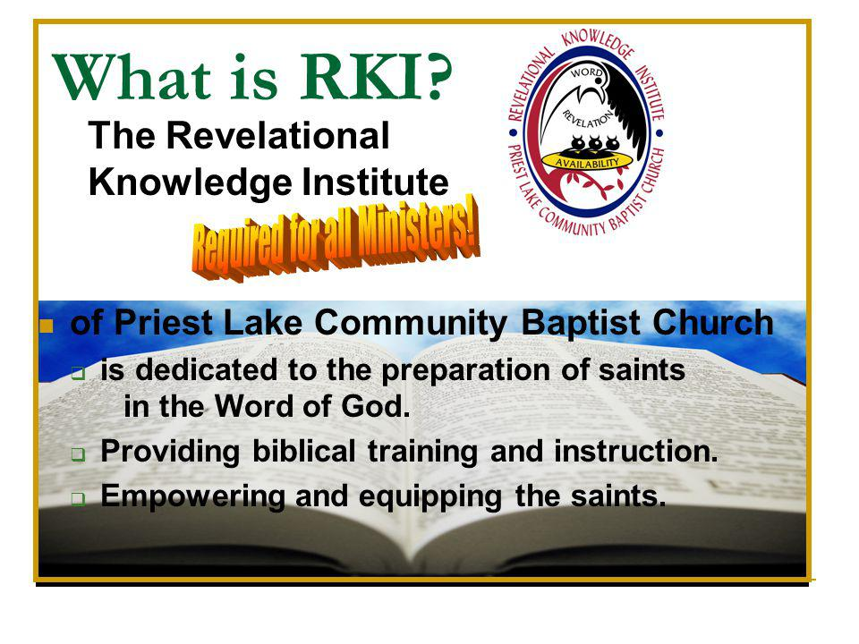 What is RKI? of Priest Lake Community Baptist Church is dedicated to the preparation of saints in the Word of God. Providing biblical training and ins