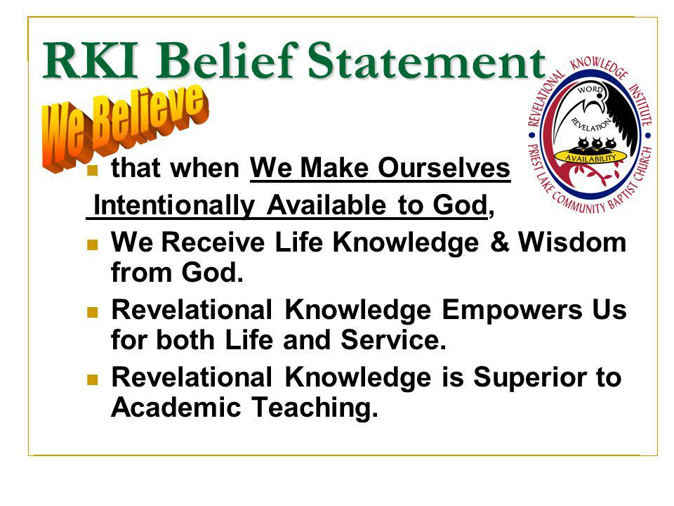 RKI Belief Statement that when We Make Ourselves Intentionally Available to God, We Receive Life Knowledge & Wisdom from God. Revelational Knowledge E