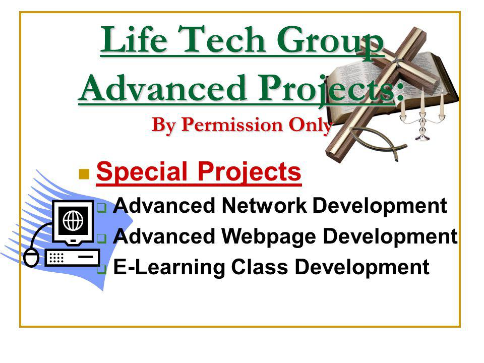 Life Tech Group Advanced Projects: By Permission Only Special Projects Advanced Network Development Advanced Webpage Development E-Learning Class Development