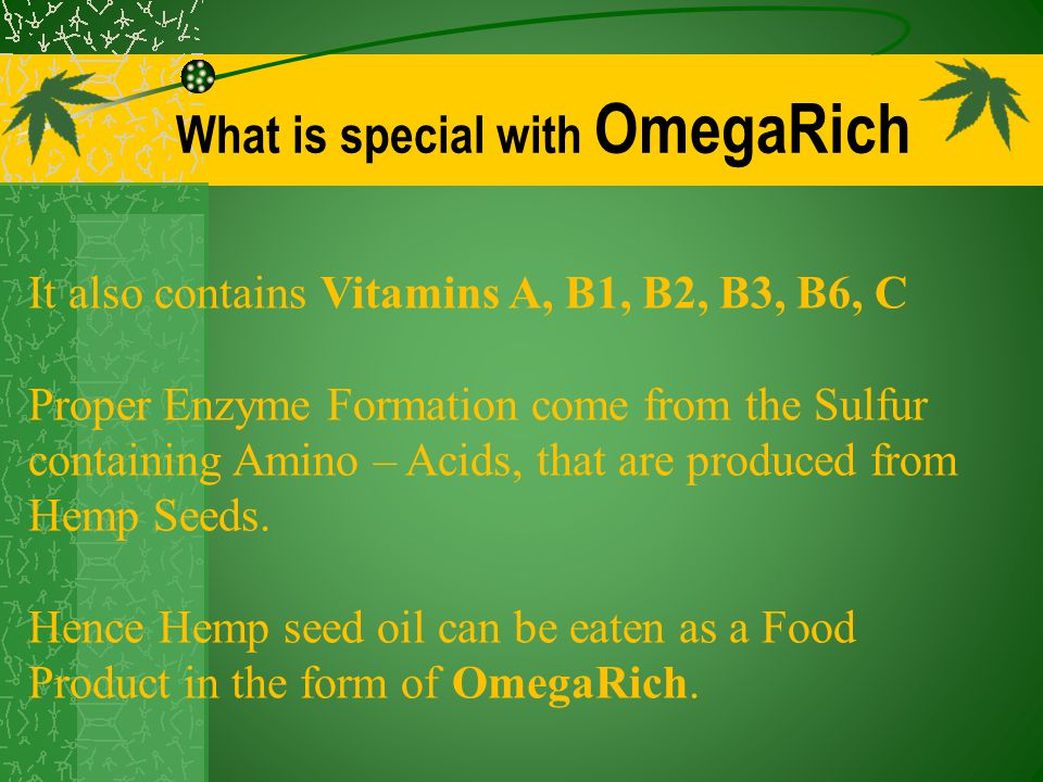What is special with OmegaRich It also contains Vitamins A, B1, B2, B3, B6, C Proper Enzyme Formation come from the Sulfur containing Amino – Acids, that are produced from Hemp Seeds.