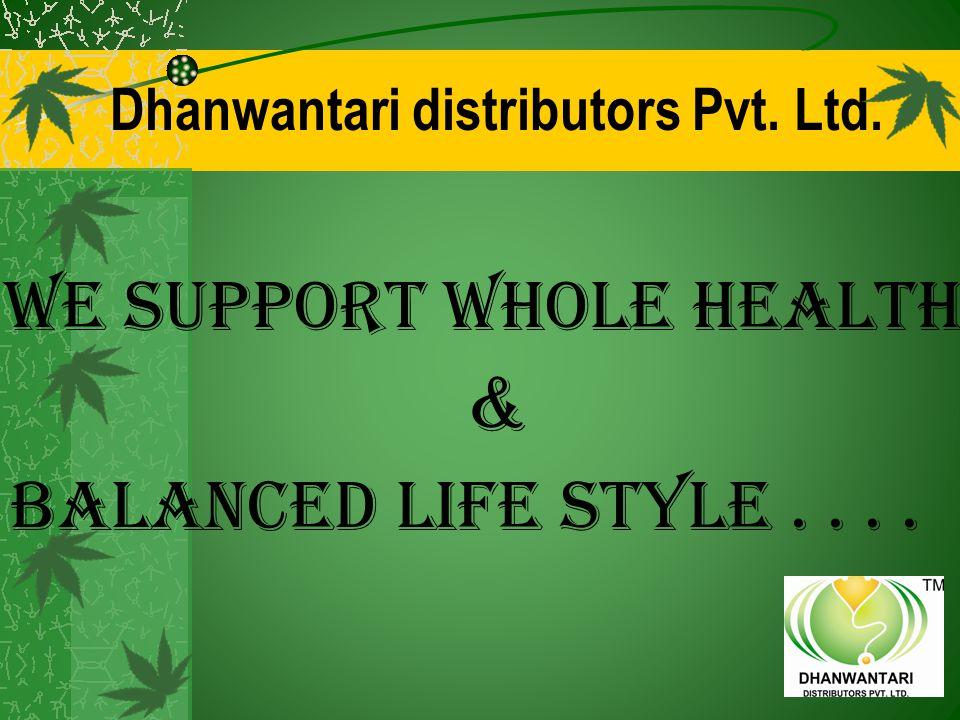 Dhanwantari distributors Pvt. Ltd. WE SUPPORT WHOLE HEALTH & BALANCED LIFE STYLE....