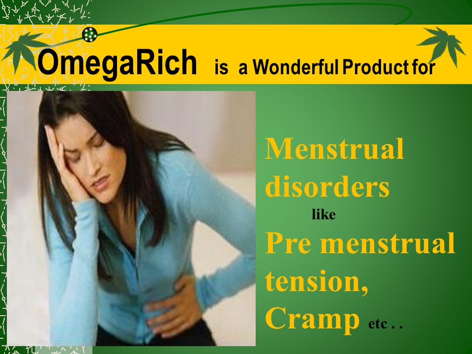 OmegaRich is a Wonderful Product for Menstrual disorders like Pre menstrual tension, Cramp etc..