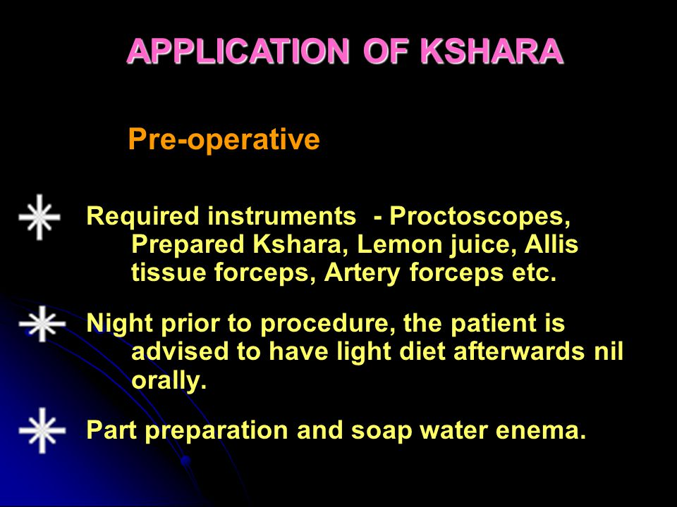 INDICATIONS OF KSHARA IN PILES Soft, spread out, Soft, spread out, deep rooted & deep rooted & elevated type of Piles elevated type of Piles Internal Haemorrhoids – First degree, Second degree and Third degree.