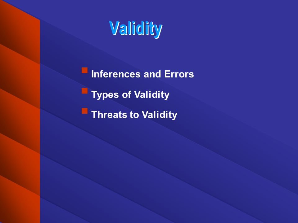 Validity Inferences and Errors Types of Validity Threats to Validity