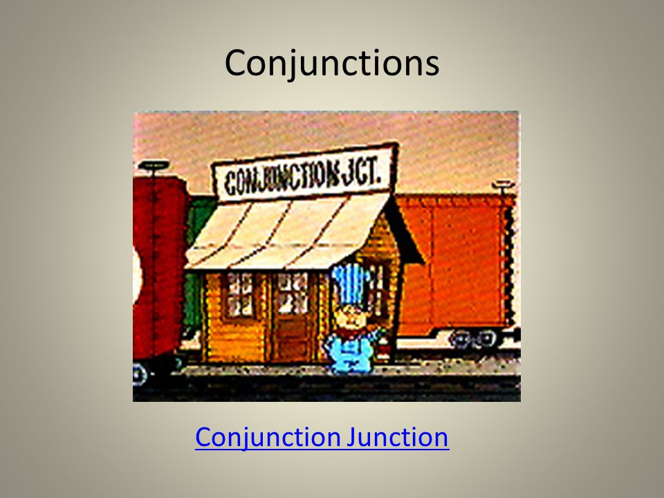 Conjunctions Conjunction Junction