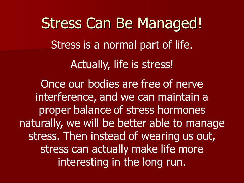 Stress Can Be Managed. Stress is a normal part of life.