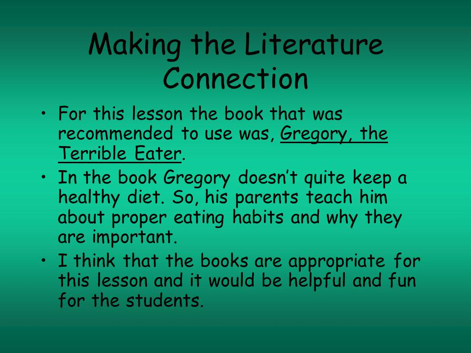 Making the Literature Connection For this lesson the book that was recommended to use was, Gregory, the Terrible Eater.