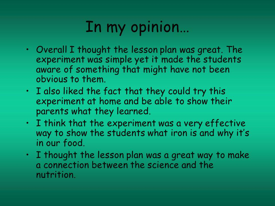 In my opinion… Overall I thought the lesson plan was great.
