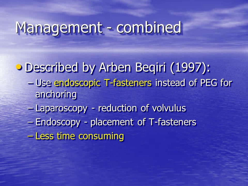 Management - combined Described by Arben Beqiri (1997): Described by Arben Beqiri (1997): –Use endoscopic T-fasteners instead of PEG for anchoring –La