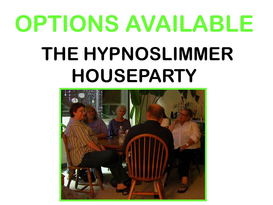 OPTIONS AVAILABLE THE HYPNOSLIMMER HOUSEPARTY