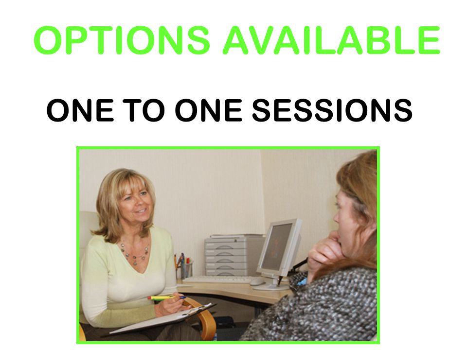 OPTIONS AVAILABLE ONE TO ONE SESSIONS