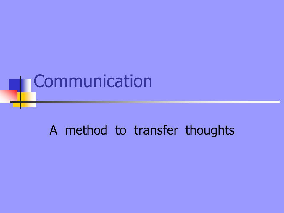 Communication A method to transfer thoughts
