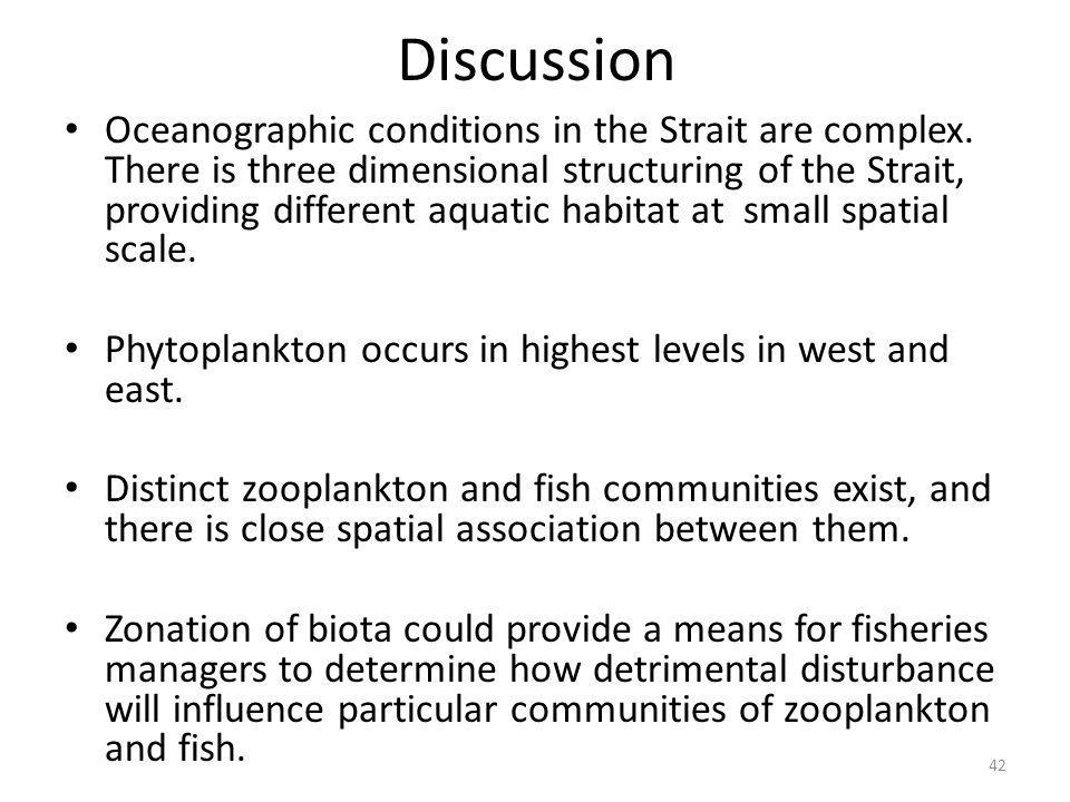 Discussion Oceanographic conditions in the Strait are complex. There is three dimensional structuring of the Strait, providing different aquatic habit