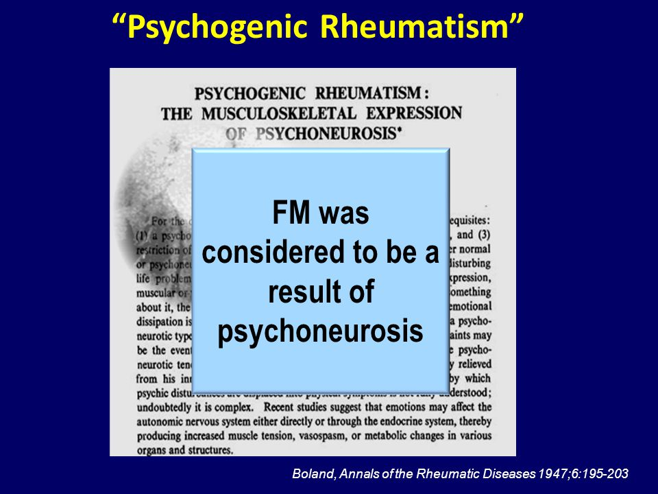 Boland, Annals of the Rheumatic Diseases 1947;6:195-203 Psychogenic Rheumatism FM was considered to be a result of psychoneurosis