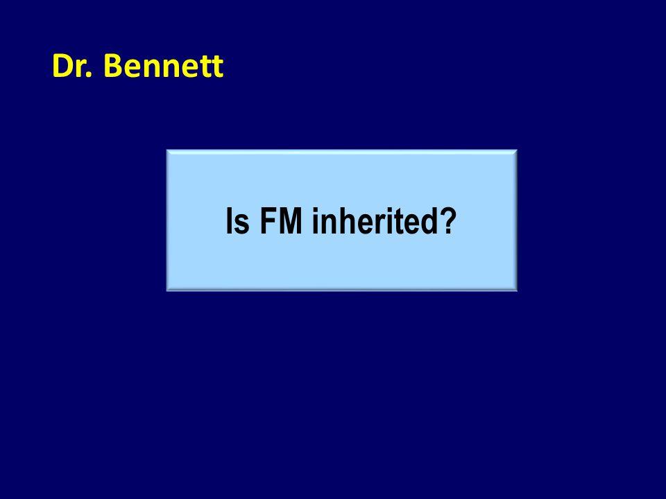 Dr. Bennett Is FM inherited?