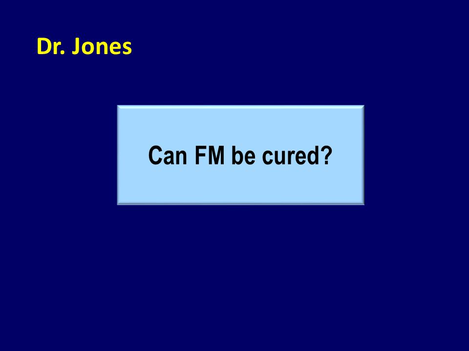 Dr. Jones Can FM be cured?