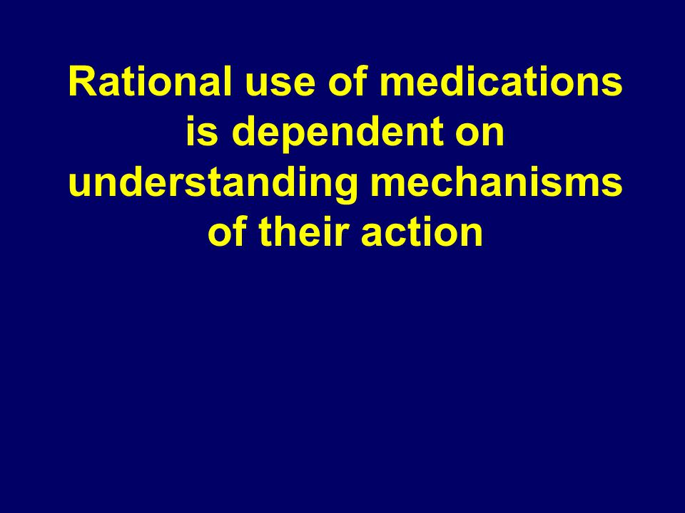 Rational use of medications is dependent on understanding mechanisms of their action