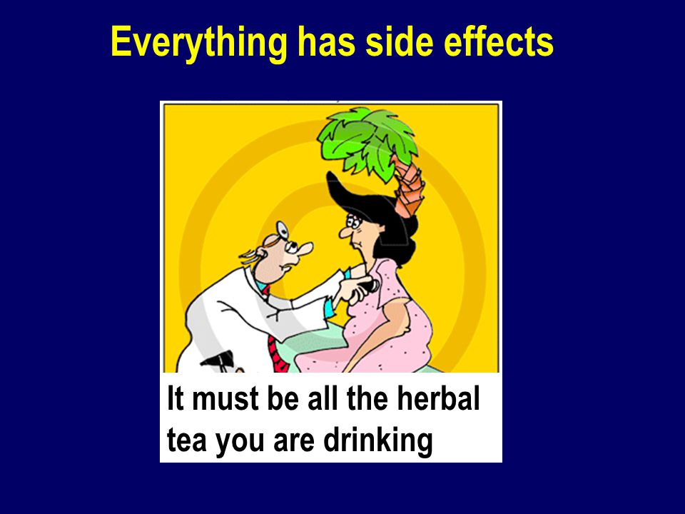 It must be all the herbal tea you are drinking Everything has side effects