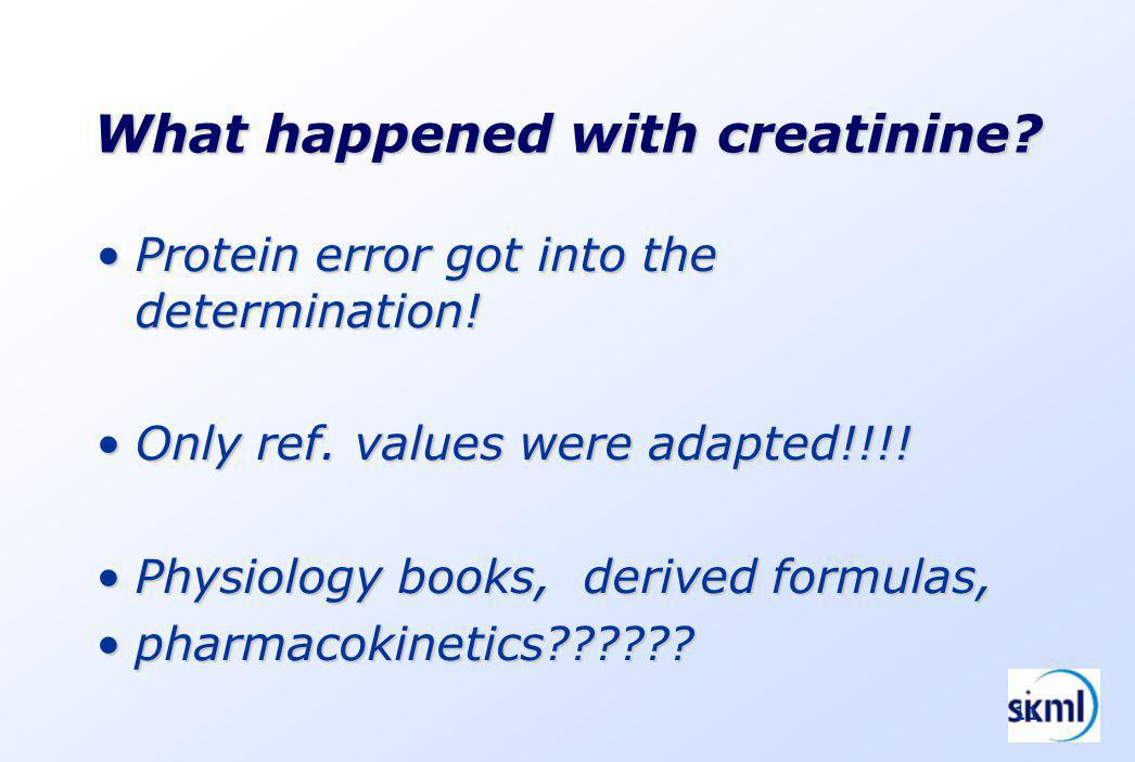 11 What happened with creatinine? Protein error got into the determination!Protein error got into the determination! Only ref. values were adapted!!!!