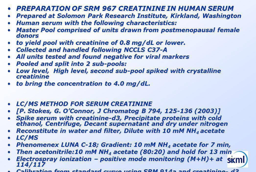 31 PREPARATION OF SRM 967 CREATININE IN HUMAN SERUMPREPARATION OF SRM 967 CREATININE IN HUMAN SERUM Prepared at Solomon Park Research Institute, Kirkl