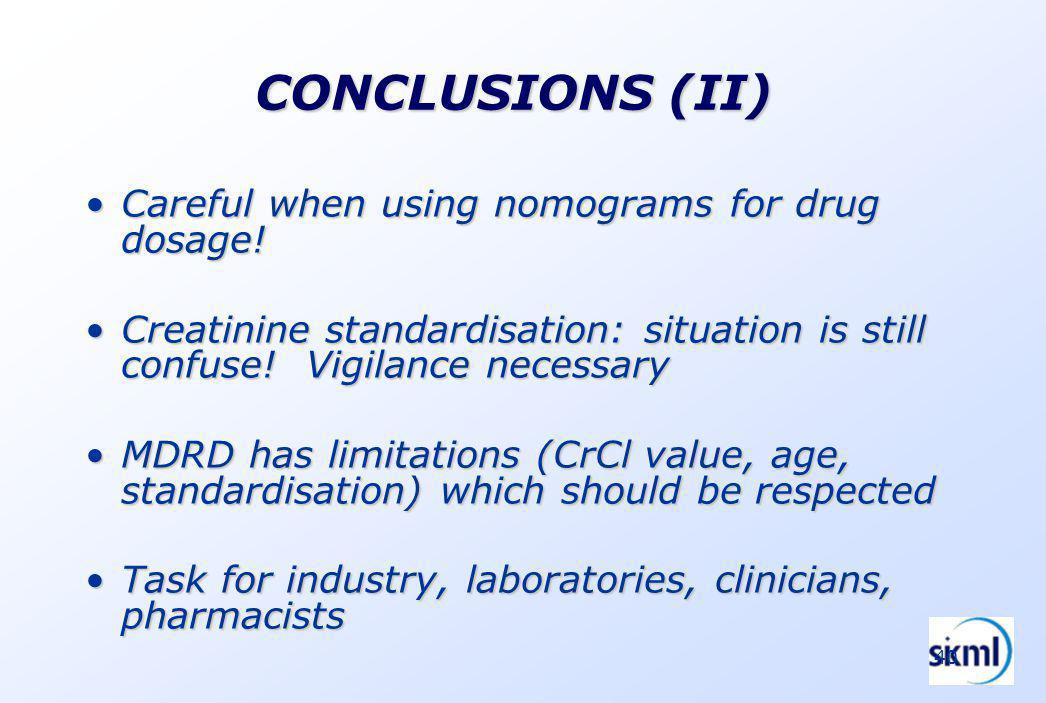 40 CONCLUSIONS (II) Careful when using nomograms for drug dosage!Careful when using nomograms for drug dosage! Creatinine standardisation: situation i