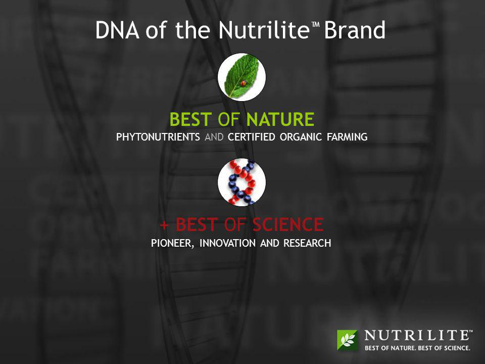BEST OF NATURE + BEST OF SCIENCE = BEST OF YOU CERTIFIED ORGANIC FARMING Nutrilite is the only global vitamin brand to grow, harvest and process plants on its own organic farms.