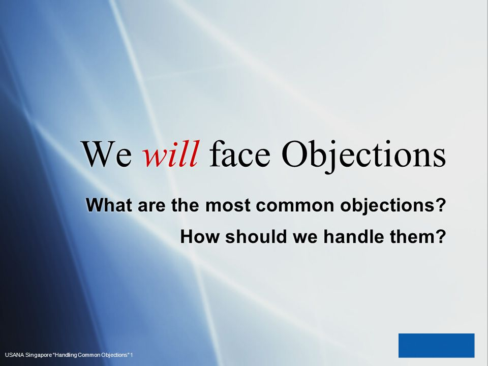 USANA Singapore Handling Common Objections 1 We will face Objections What are the most common objections? How should we handle them? What are the most