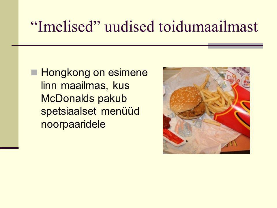 Imelised uudised toidumaailmast Hongkong on esimene linn maailmas, kus McDonalds pakub spetsiaalset menüüd noorpaaridele
