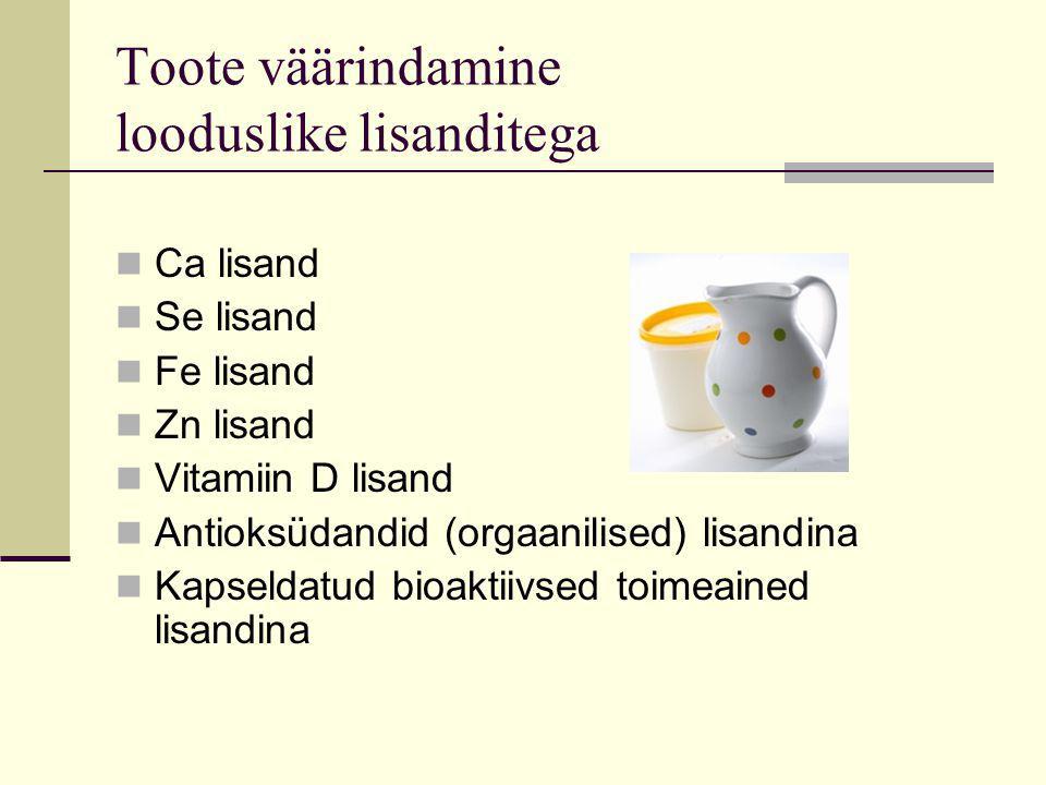 Toote väärindamine looduslike lisanditega Ca lisand Se lisand Fe lisand Zn lisand Vitamiin D lisand Antioksüdandid (orgaanilised) lisandina Kapseldatud bioaktiivsed toimeained lisandina