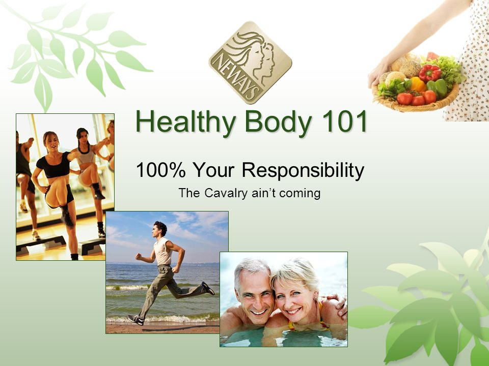Healthy Body 101 100% Your Responsibility The Cavalry aint coming