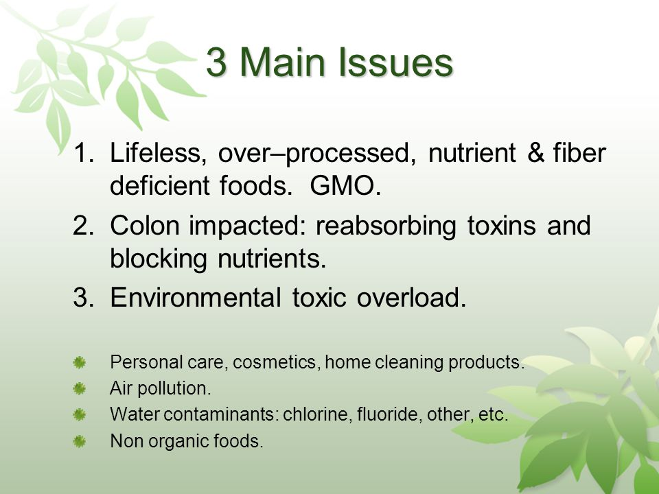 3 Main Issues 1.Lifeless, over–processed, nutrient & fiber deficient foods.