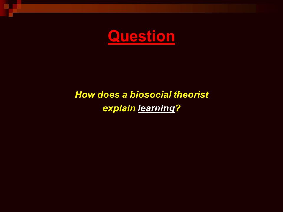 Question How does a biosocial theorist explain learning?