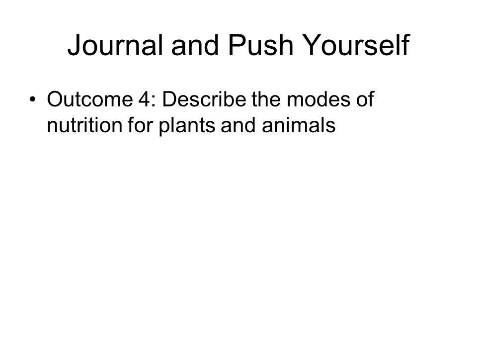 Journal and Push Yourself Outcome 4: Describe the modes of nutrition for plants and animals