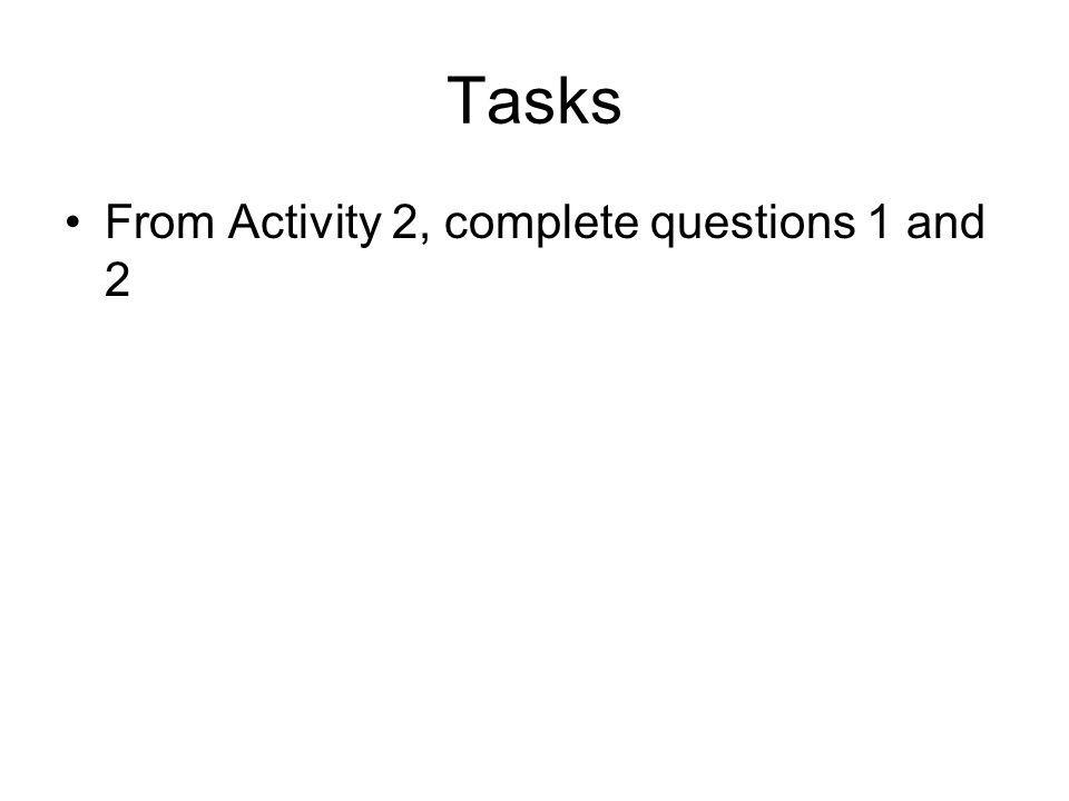 Tasks From Activity 2, complete questions 1 and 2