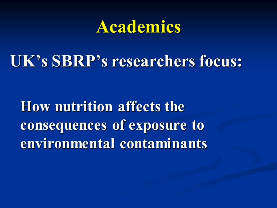 Academics UKs SBRPs researchers focus: How nutrition affects the consequences of exposure to environmental contaminants