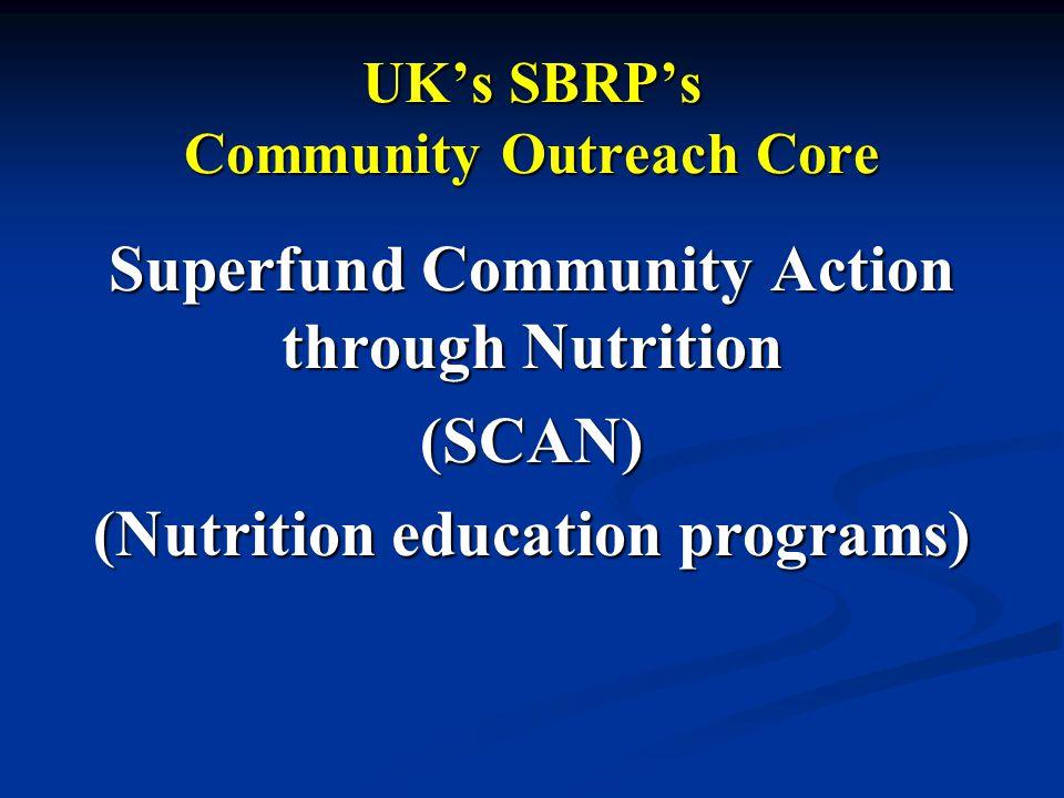 UKs SBRPs Community Outreach Core Superfund Community Action through Nutrition (SCAN) (Nutrition education programs)