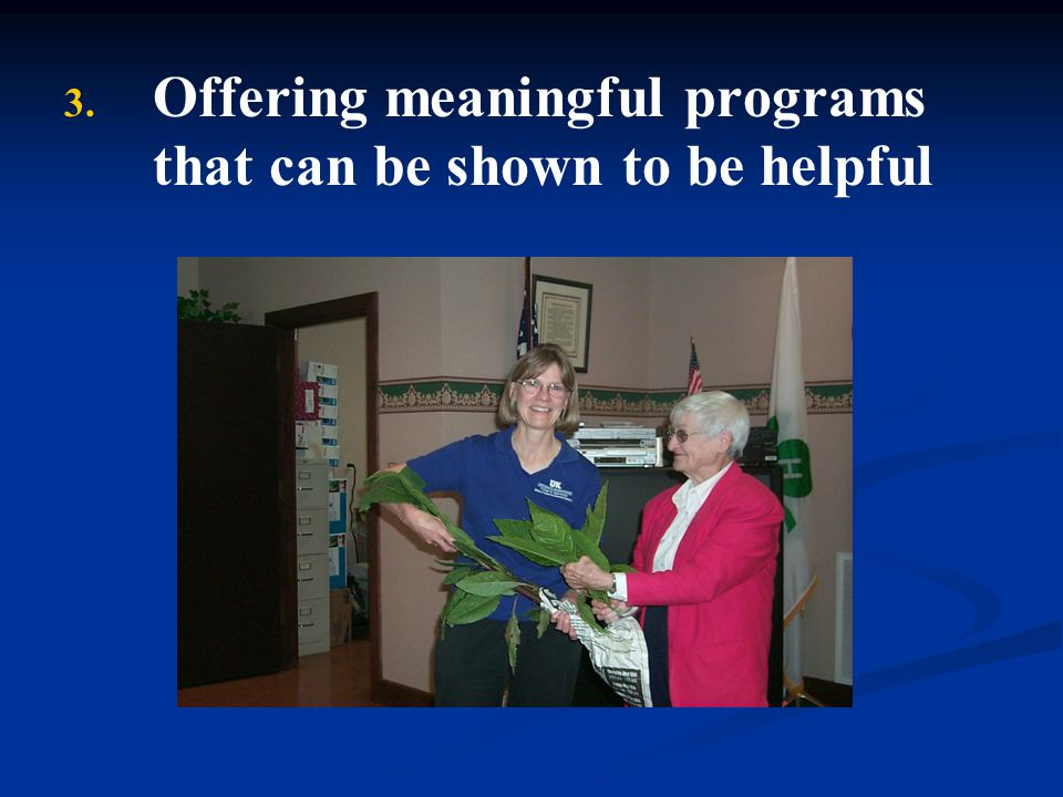 3. 3. Offering meaningful programs that can be shown to be helpful