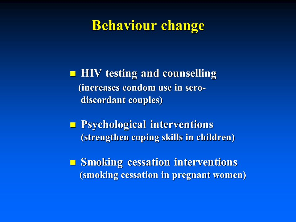 Behaviour change n HIV testing and counselling (increases condom use in sero- discordant couples) (increases condom use in sero- discordant couples) n